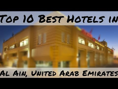 Top 10 Best Hotels in Al Ain, United Arab Emirates