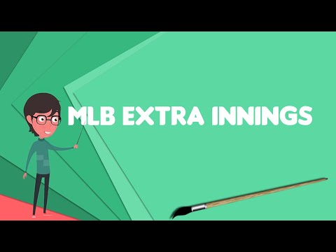 What Is MLB Extra Innings?, Explain MLB Extra Innings, Define MLB Extra Innings