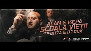 Repeat youtube video ALAN & KEPA - Scoala Vietii feat. Bitză & Dj Dox ( Videoclip Oficial )