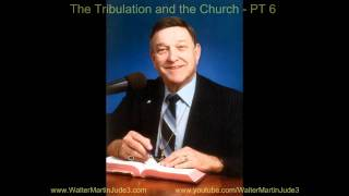 6/6 Walter Martin: The Tribulation & the Church, PT 6 of 6