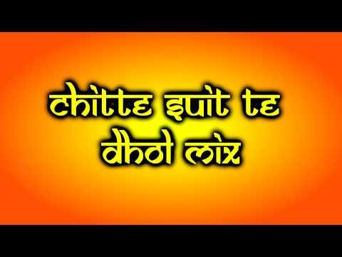 Chitte Suit Te - DHOL MIX