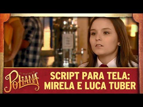 Script para Tela: o encontro de Mirela e Luca Tuber | As Aventuras de Poliana