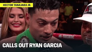 Hector Tanajara Jr. Calls Out Ryan Garcia