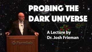 """Probing the Dark Universe"" - A Lecture by Dr. Josh Frieman"