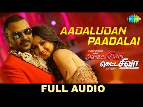 Download Aadaludan Paadalai -Full Audio | Motta Shiva Ketta Shiva | Raghava Lawrence | Nikki Galrani | Amrish