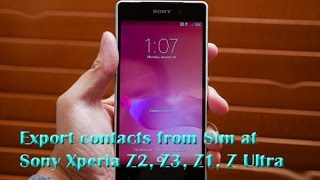 Export contacts from Sim at Sony Xperia Z2, Z3, Z1, Z Ultra