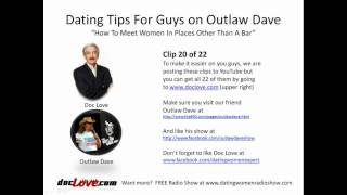 Dating Tips For Guys: How To Meet Women In Places Other Than A Bar (Outlaw Dave Show)