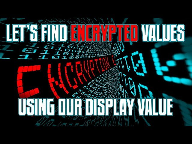 Let's Find an ENCRYPTED VALUE Using Our DISPLAY VALUE