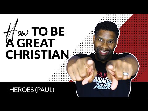 5 Things You MUST Have To Be A Great Christian! | HEROES (PAUL)