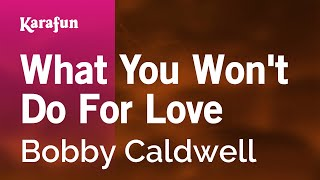 Karaoke What You Won't Do For Love - Bobby Caldwell *