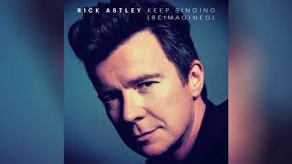 Rick Astley - Keep Singing (Reimagined) (Official Audio)