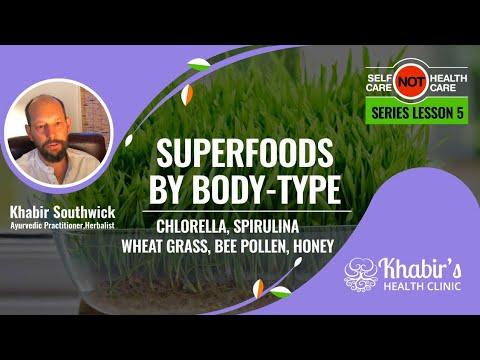 Superfoods for each Ayurveda Body-type (chlorella, spirulina, wheat grass, bee pollen, honey)