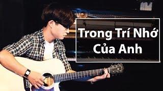 Hướng Dẫn Guitar (có Intro - Dạo Giữa Chi Tiết) - Trong Trí Nhớ Của Anh (Nguyễn Trần Trung Quân)
