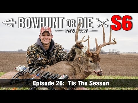 Bowhunt or Die Season 06 Episode 26: 'Tis The Season