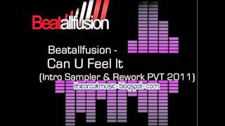 Beatallfusion - Can U Feel It (Intro Sampler & Rework PVT 2011)