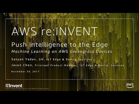 AWS re:Invent 2017: NEW LAUNCH! Push Intelligence to the edge with Greengrass (IOT209)
