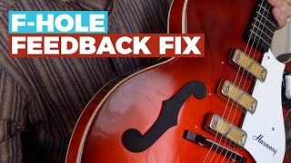 F-Hole FEEDBACK FIX - How to ELIMINATE Hollowbody and Semi-Hollowbody Feedback