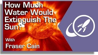 How Much Water Would Extinguish The Sun?