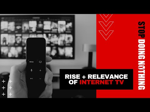 The Rise & Relevance of Internet TV