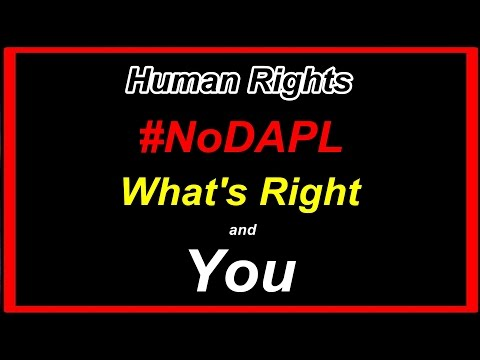 Human Rights, #NoDAPL, What's Right and You