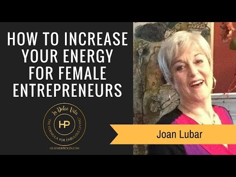 How to Increase Your Energy For Female Entrepreneurs Episode #152-  Joan Lubar