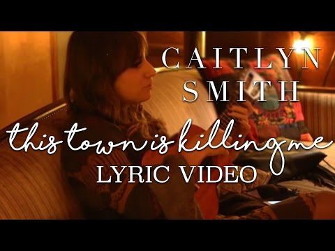 This Town Is Killing Me // Lyric Video // Caitlyn Smith