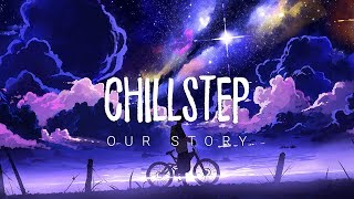 Our Story | Beautiful Chillstep 2017 Mix