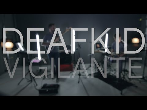 Deafkid - Vigilante (Live session)