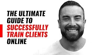The Ultimate Guide To Successfully Train Clients Online