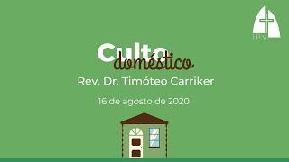 Mensagem do Culto Doméstico  - 16 de agosto de 2020 - Rev. Dr. Timoteo Carriker