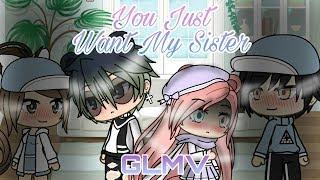 「Gacha Life」You Just Want My Sister | GLMV |