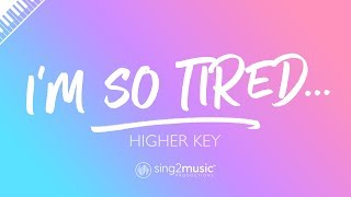 i'm so tired... (Higher Key - Piano Karaoke) Lauv & Troye Sivan
