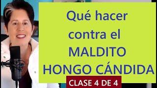 CURSO DE REGALO: Soluciones potenciales para aliviar el Hongo Cándida - clase 4 de 4