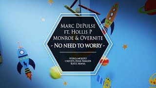 MARC DEPULSE FT. HOLLIS P MONROE & OVERNITE - NO NEED TO WORRY