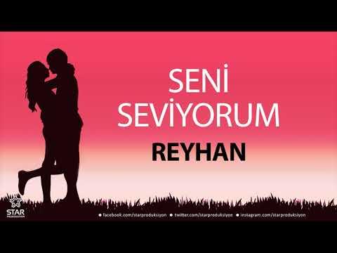 Seni Seviyorum REYHAN - İsme Özel Aşk Şarkısı