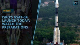 ISRO's GSAT-6A launch today: Watch the preparations