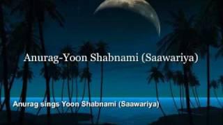 Anurag Sharma Sings Yoon Shabnami (Saawariya)
