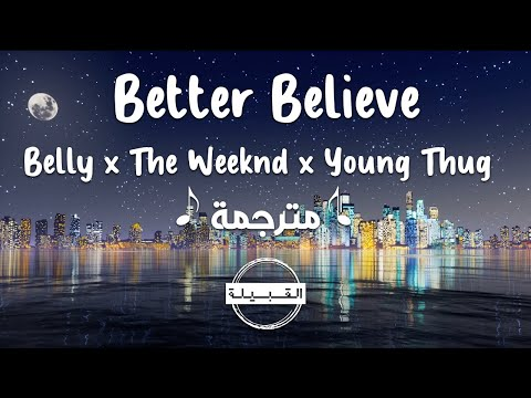 Belly x The Weeknd x Young Thug – Better Believe مترجمة