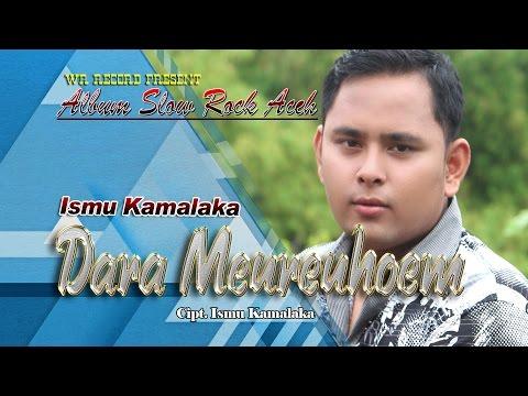 ISMU KAMALAKA - DARA MEUREUHOM ( Album Slow Rock Aceh 2016 )