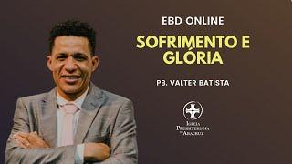 EBD Online | Sofrimento e Glória | Pb. Valter Batista