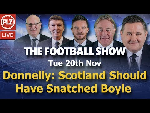 Donnelly: Scotland Should Have Snatched Up Boyle - Football Show - Tue 20th Nov 2018