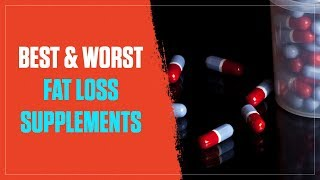 What Are the 3 Best & Worst Fat Loss Supplements? (2017)