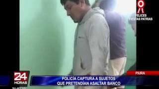 Piura: capturan a delincuentes que iban a robar un banco (1/2)