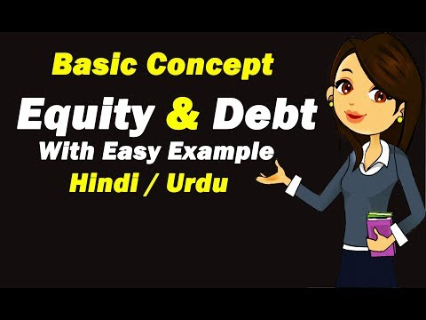 Equity VS Debts in Hindi / Urdu  | Basic Concept & Difference of Equity & Debt