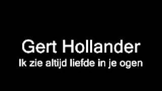 Gert Hollander - Ik Zie Altijd Liefde In Je Ogen