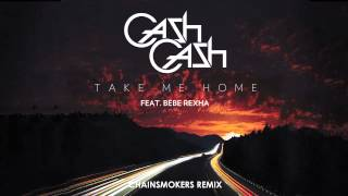 Repeat youtube video Cash Cash - Take Me Home ft. Bebe Rexha (Chainsmokers Remix)