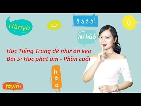 Học tiếng Trung dễ như ăn kẹo - Bài 5: Học phát âm (Phần cuối)