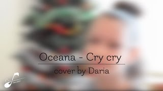Oceana - Cry Cry (Cover By Daria) | Era Music School
