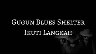 Gugun Blues Shelter - Ikuti Langkah (LYRICS)