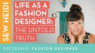 Want to be a fashion designer? The untold truth of what it's really like.
